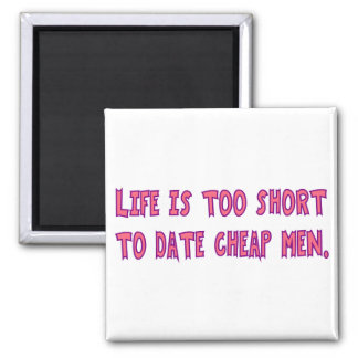Life Too Short To Date Cheap Men 2 Inch Square Magnet