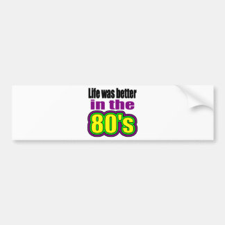 Life was better in the 80's bumper sticker
