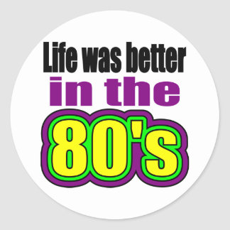 Life was better in the 80's classic round sticker