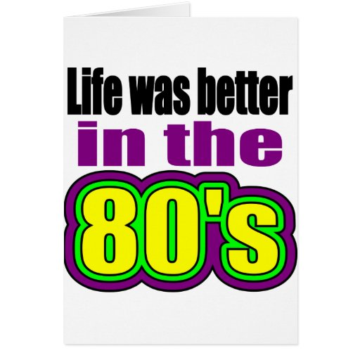 Life was better in the 80's greeting card