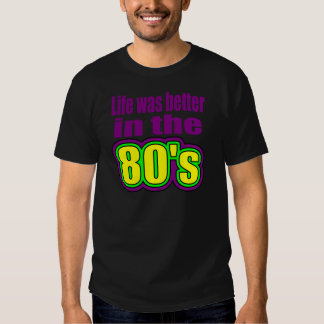 Life was better in the 80's shirt