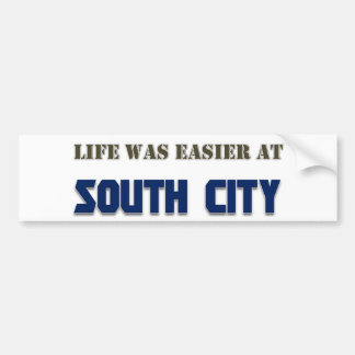 Life Was Easier at South City Car Bumper Sticker