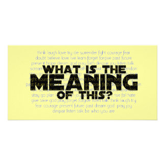 Life: What is the Meaning of This? Photo Greeting Card