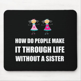 Life Without A Sister Mouse Pad