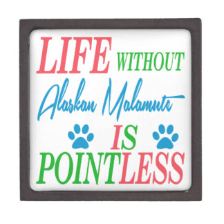 Life without Alaskan Malamute is pointless Premium Gift Boxes