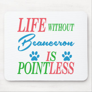 Life without Beauceron is pointless Mousepad