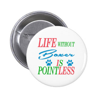 Life without Boxer is pointless Pinback Button