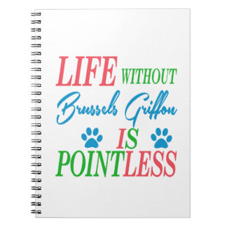 Life without Brussels Griffon is pointless Note Books