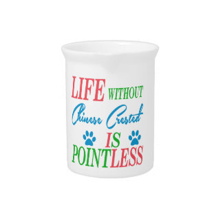 Life without Chinese Crested is pointless Beverage Pitcher