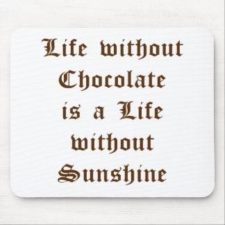Life without Chocolate is a Day without Sunshine Mouse Pad