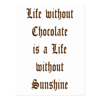 Life without Chocolate is a Day without Sunshine Postcard