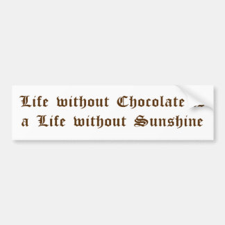 Life without Chocolate is a Life without Sunshine Car Bumper Sticker