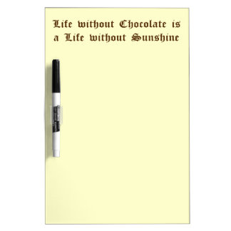 Life without Chocolate is a Life without Sunshine Dry Erase Board