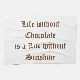 Life without Chocolate is a Life without Sunshine Hand Towel
