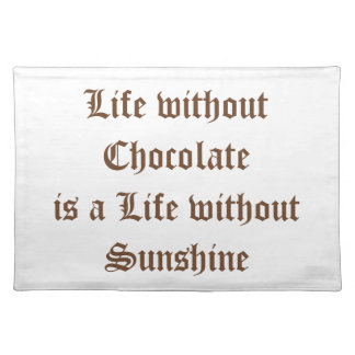 Life without Chocolate is a Life without Sunshine Placemat