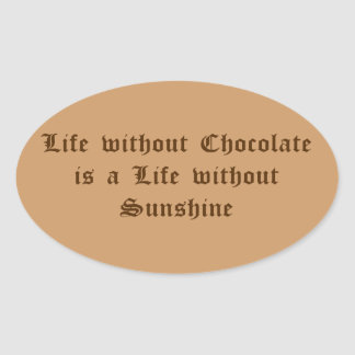 Life without Chocolate is a Life without Sunshine Sticker