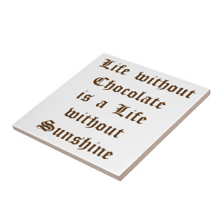 Life without Chocolate is a Life without Sunshine Tile