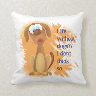 Life without Dogs, I don't think so, Fun Pet quote Throw Pillow