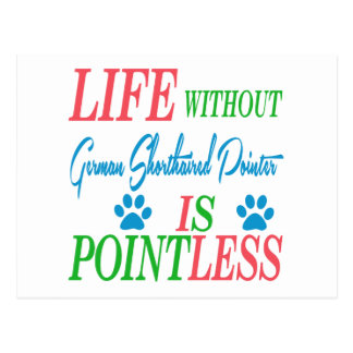Life without German Shorthaired Pointer is pointle Post Cards