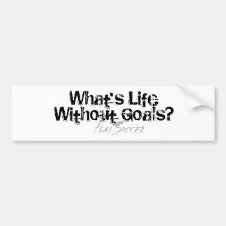 Life Without Goals Bumper Sticker