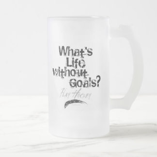 Life Without Goals (Play Hockey) Frosted Glass Beer Mug