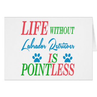 Life without Labrador Retriever is pointless Greeting Cards