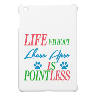 Life without Lhasa Apso is pointless iPad Mini Cover