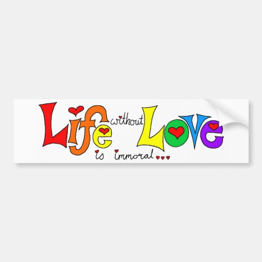Life Without Love Bumper Sticker