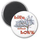 Life without love fridge magnets