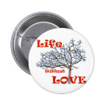 Life without love pins