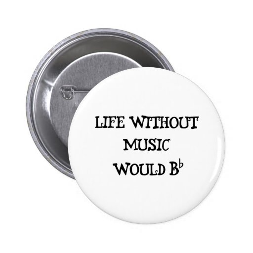 Life Without Music Pinback Button