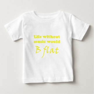 Life without Music would B Flat Baby T-Shirt