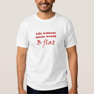 Life without Music would B Flat T-shirt