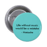 Life without music would be a mistake, - Nietzsche 2 Inch Round Button