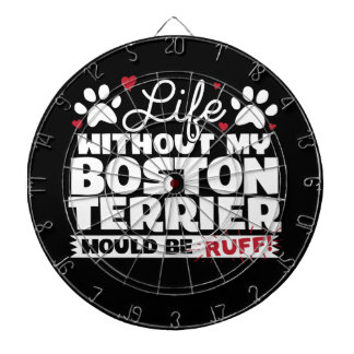 Life without my Boston Terrier would be Ruff Dartboard With Darts