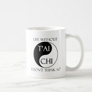 Life without Tai Chi? Coffee Mug