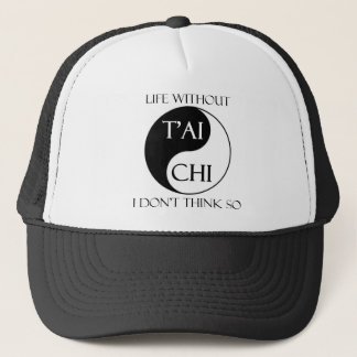 Life without T'ai Chi? Trucker Hat