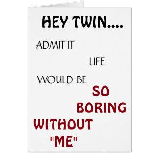 *LIFE WOULD BE BORING TWIN* BIRTHDAY HUMOR CARD