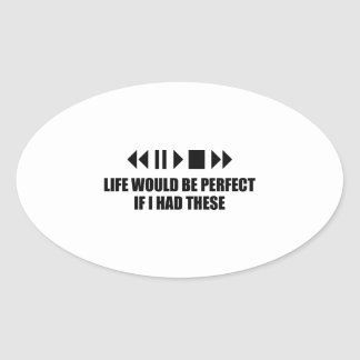 Life Would Be Perfect If I Had These Oval Sticker