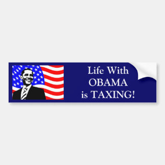 Life Wth OBAMA is TAXING! Bumper Sticker