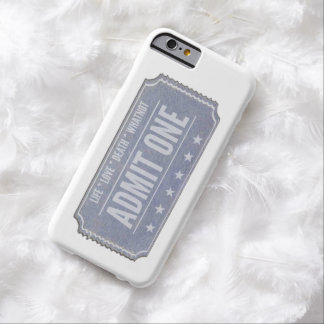 Life:  You only get one ticket.  Don't waste it. Barely There iPhone 6 Case