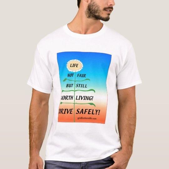 LifeNotFair-DriveSafely! T-Shirt