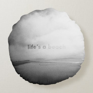 Beach Themed Life's a Beach - Black and White Typographic Photo Round Pillow