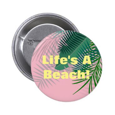 Life's A Beach Funny Colorful Button