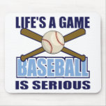 Life's a Game, Baseball is Serious Mouse Pad