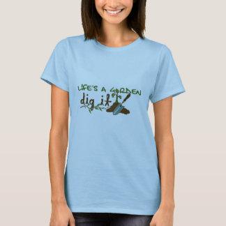 Life's a Garden. Dig it. T-Shirt