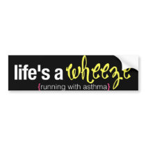 life's a wheeze bumper sticker