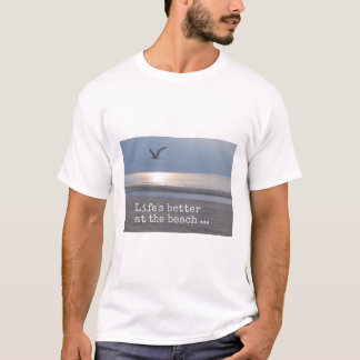 Life's better at the beach - Fun Quote T-shirt
