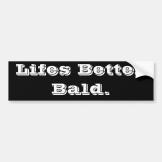 Lifes Better Bald. Bumper Sticker