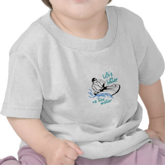 Lifes Better On the Water Tshirts